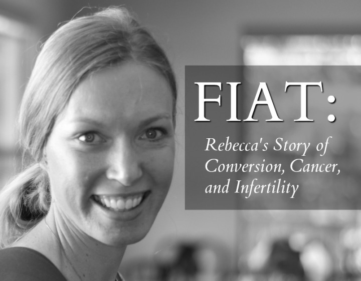 FIAT: A STORY OF CONVERSION, CANCER, AND INFERTILITY
