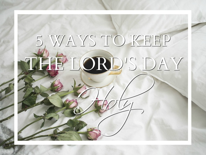 5 Ways to Keep the Lord's Day Holy